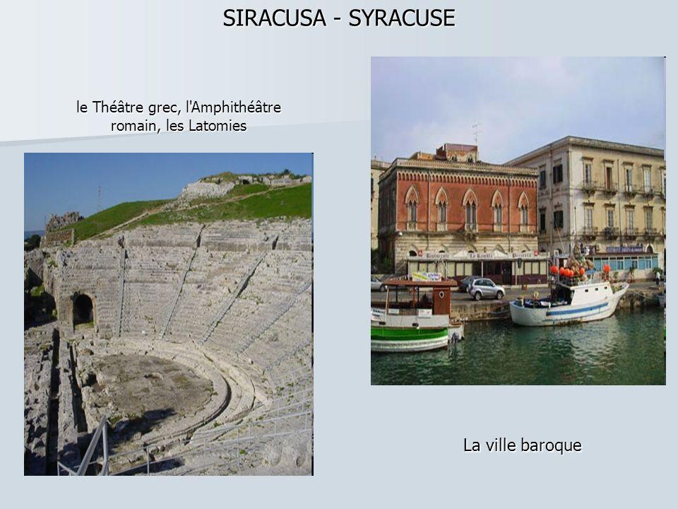 SIRACUSA - SYRACUSE SIRACUSA - SYRACUSE le Théâtre grec, l Amphithéâtre romain, les Latomies La ville baroque