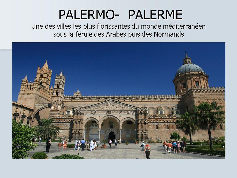 PALERMO- PALERME Une des villes les plus florissantes du monde méditerranéen sous la férule des Arabes puis des Normands PALERMO- PALERME Une des villes les plus florissantes du monde méditerranéen sous la férule des Arabes puis des Normands