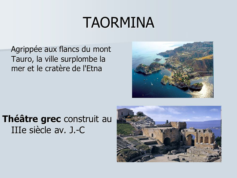 TAORMINA Agrippée aux flancs du mont Tauro, la ville surplombe la mer et le cratère de l Etna Agrippée aux flancs du mont Tauro, la ville surplombe la mer et le cratère de l Etna Théâtre grec construit au IIIe siècle av.