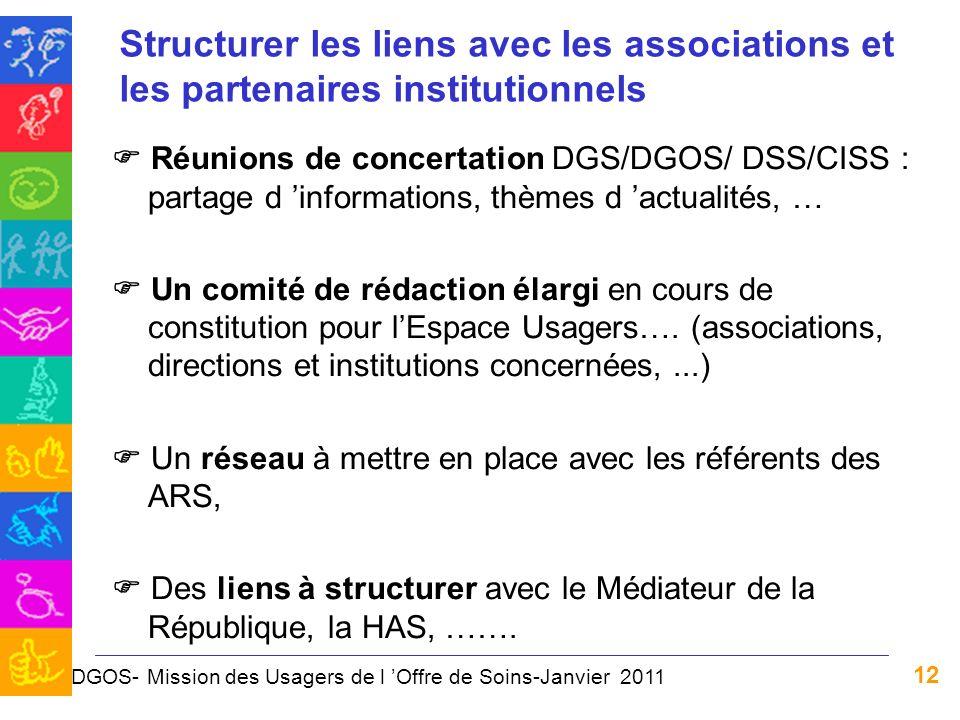 12 Structurer les liens avec les associations et les partenaires institutionnels Réunions de concertation DGS/DGOS/ DSS/CISS : partage d informations,