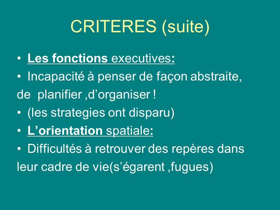 CRITERES (suite) Les fonctions executives: Incapacité à penser de façon abstraite, de planifier,dorganiser .
