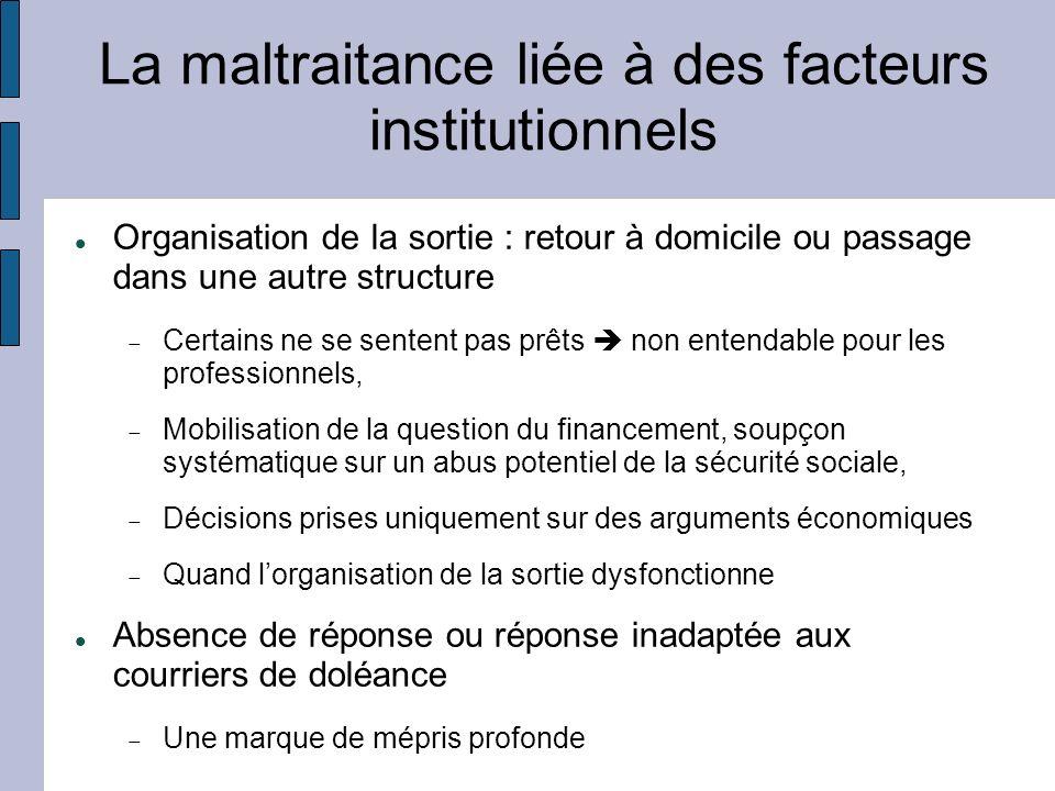 La maltraitance liée à des facteurs institutionnels Organisation de la sortie : retour à domicile ou passage dans une autre structure Certains ne se s