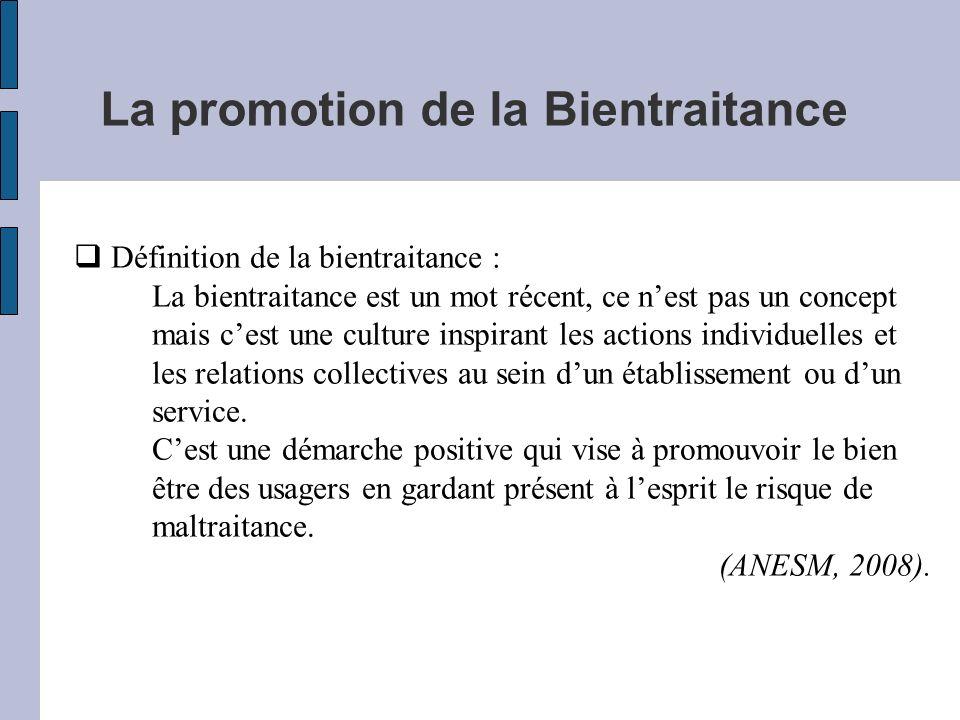 La promotion de la Bientraitance Définition de la bientraitance : La bientraitance est un mot récent, ce nest pas un concept mais cest une culture ins