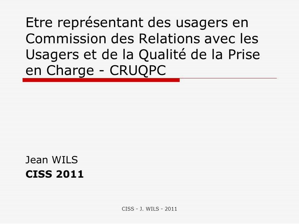CISS - J. WILS - 2011 Etre représentant des usagers en Commission des Relations avec les Usagers et de la Qualité de la Prise en Charge - CRUQPC Jean
