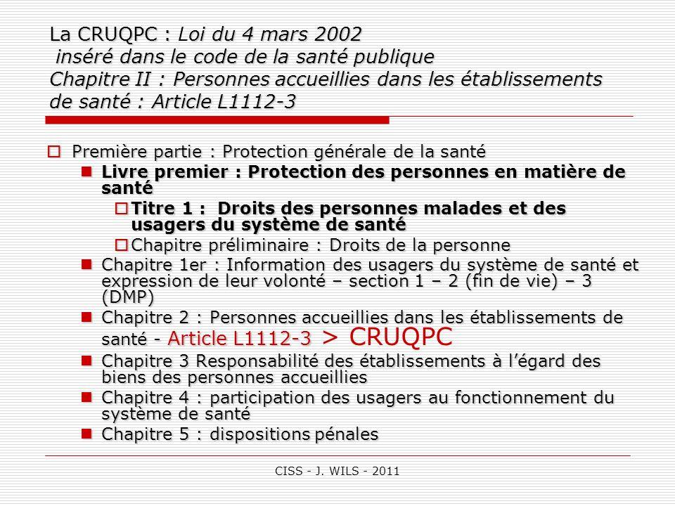 CISS - J. WILS - 2011 La CRUQPC : oi du 4 mars 2002 inséré dans le code de la santé publique Chapitre II : Personnes accueillies dans les établissemen