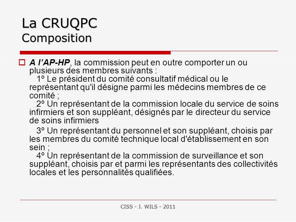 CISS - J. WILS - 2011 La CRUQPC Composition A lAP-HP, la commission peut en outre comporter un ou plusieurs des membres suivants : 1º Le président du