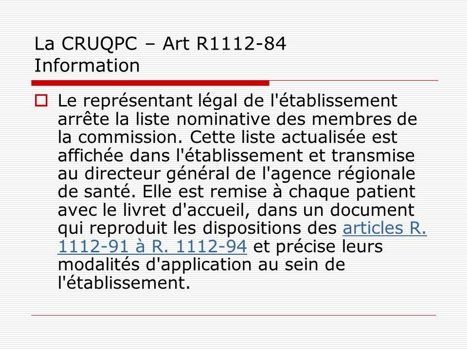 La CRUQPC – Art R1112-84 Information Le représentant légal de l'établissement arrête la liste nominative des membres de la commission. Cette liste act