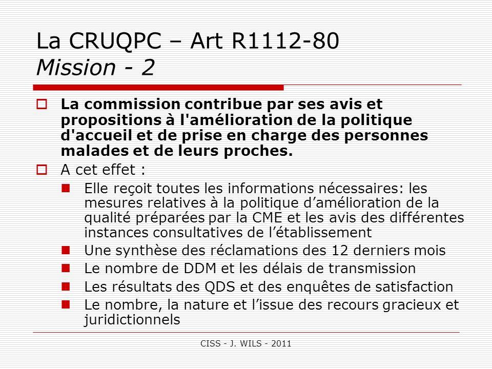 CISS - J. WILS - 2011 La CRUQPC – Art R1112-80 Mission - 2 La commission contribue par ses avis et propositions à l'amélioration de la politique d'acc