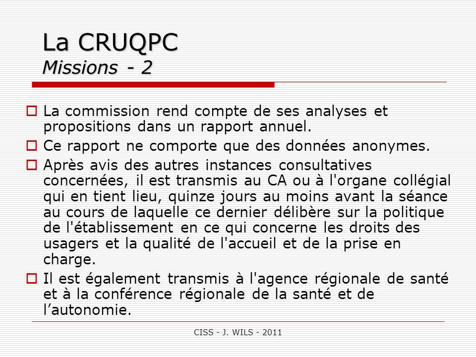 CISS - J. WILS - 2011 La CRUQPC Missions - 2 La commission rend compte de ses analyses et propositions dans un rapport annuel. Ce rapport ne comporte