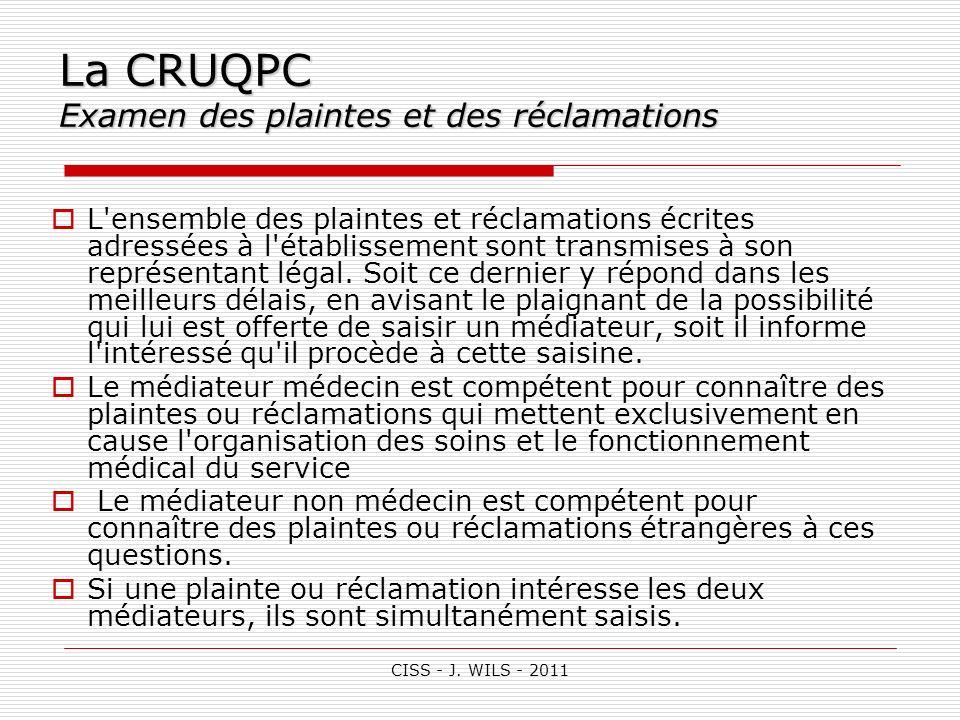 CISS - J. WILS - 2011 La CRUQPC Examen des plaintes et des réclamations L'ensemble des plaintes et réclamations écrites adressées à l'établissement so