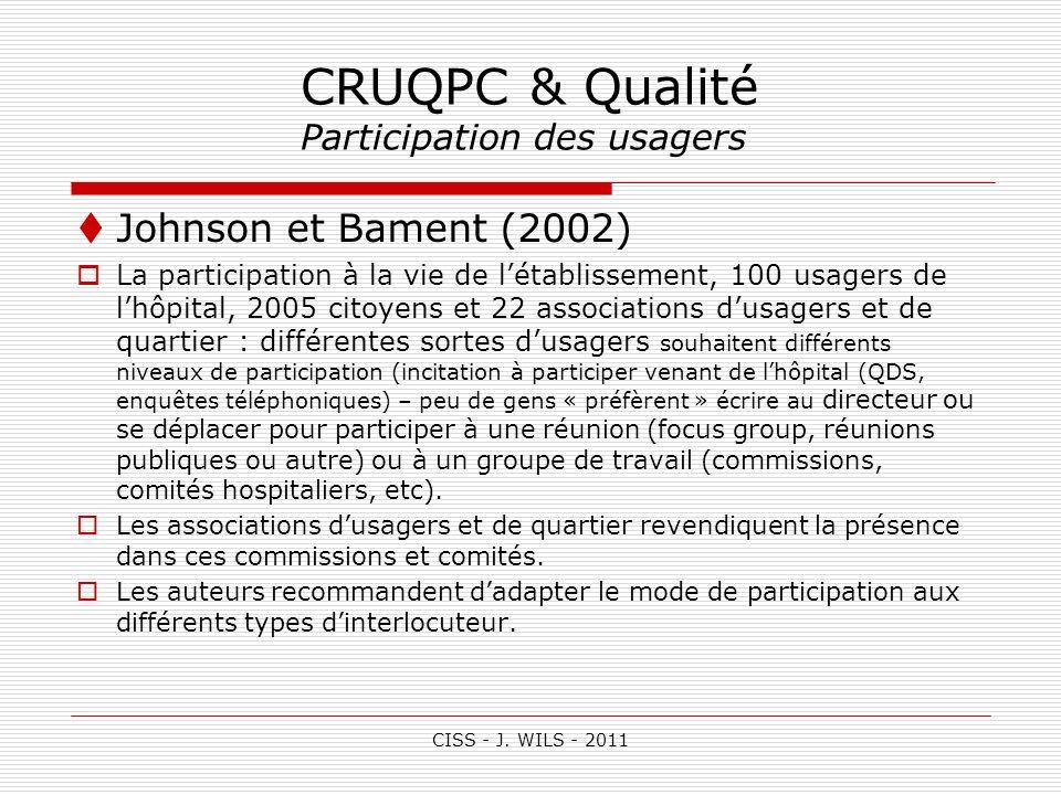 CISS - J. WILS - 2011 CRUQPC & Qualité Participation des usagers Johnson et Bament (2002) La participation à la vie de létablissement, 100 usagers de
