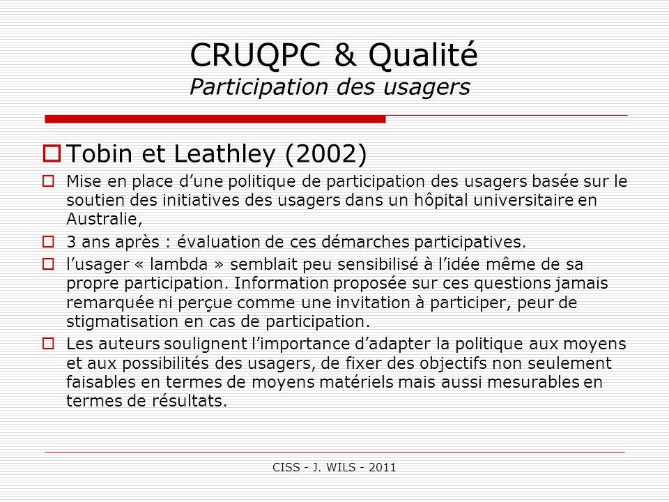 CISS - J. WILS - 2011 CRUQPC & Qualité Participation des usagers Tobin et Leathley (2002) Mise en place dune politique de participation des usagers ba