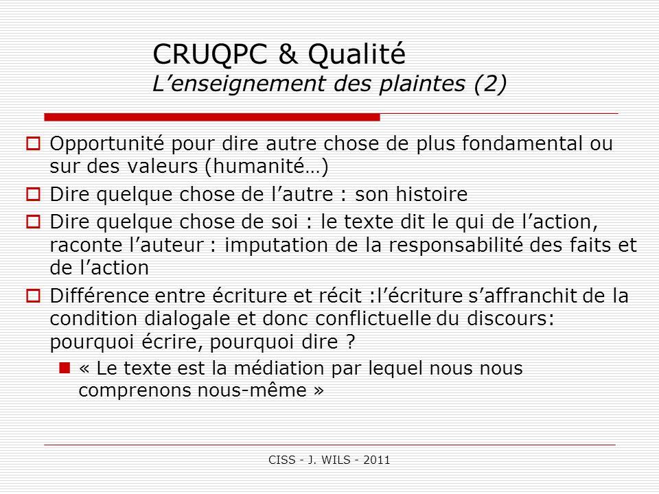 CISS - J. WILS - 2011 CRUQPC & Qualité Lenseignement des plaintes (2) Opportunité pour dire autre chose de plus fondamental ou sur des valeurs (humani