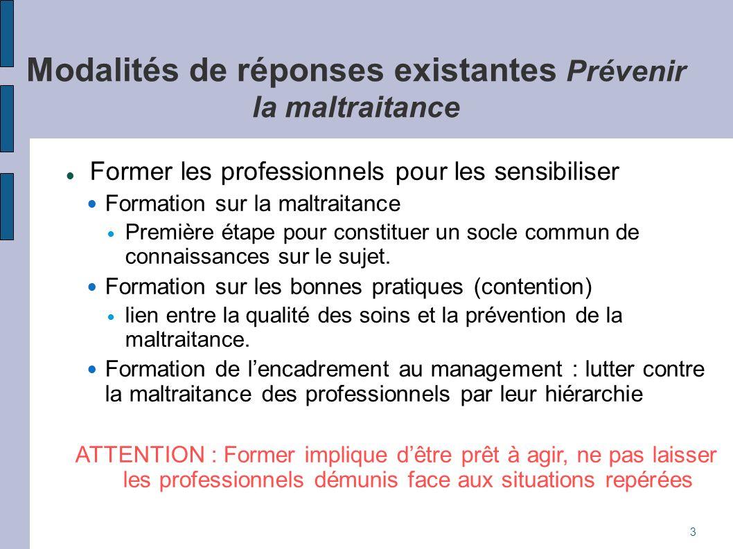 Modalités de réponses existantes Prévenir la maltraitance Former les professionnels pour les sensibiliser Formation sur la maltraitance Première étape