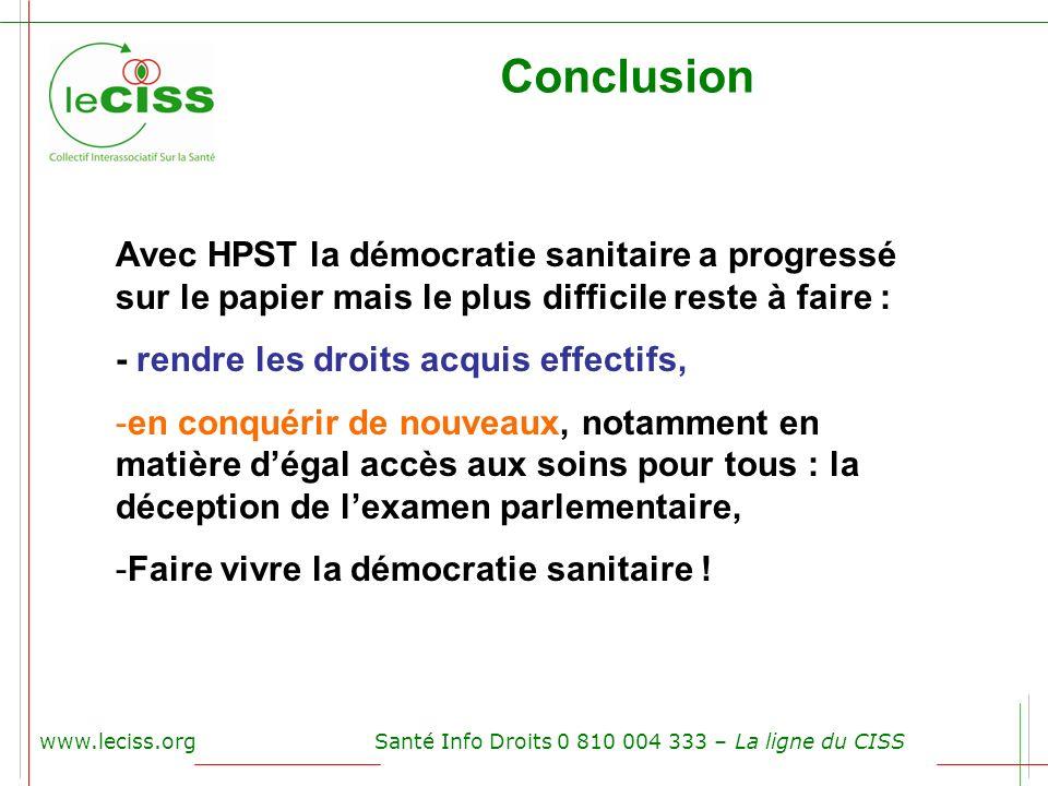 www.leciss.orgSanté Info Droits 0 810 004 333 – La ligne du CISS Conclusion Avec HPST la démocratie sanitaire a progressé sur le papier mais le plus d