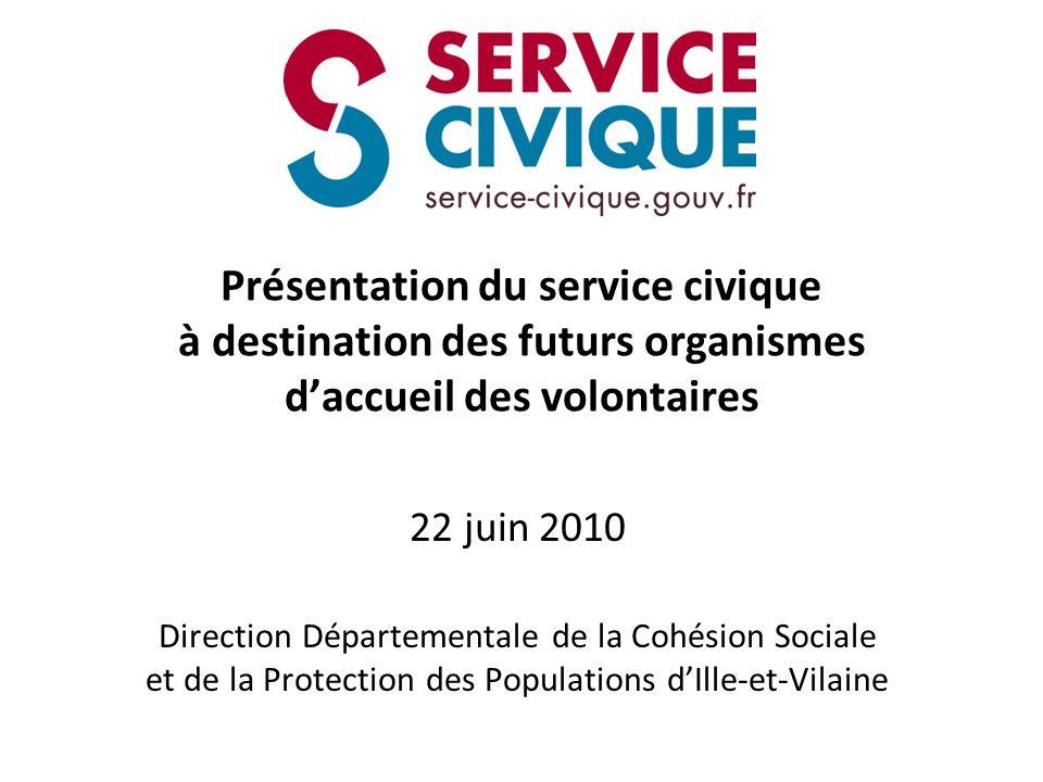 Présentation du service civique à destination des futurs organismes daccueil des volontaires 22 juin 2010 Direction Départementale de la Cohésion Soci