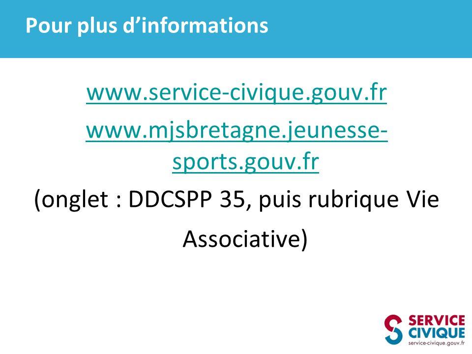 Pour plus dinformations www.service-civique.gouv.fr www.mjsbretagne.jeunesse- sports.gouv.fr (onglet : DDCSPP 35, puis rubrique Vie Associative)