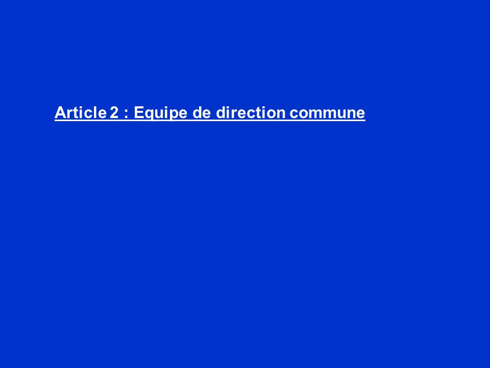 Article 2 : Equipe de direction commune