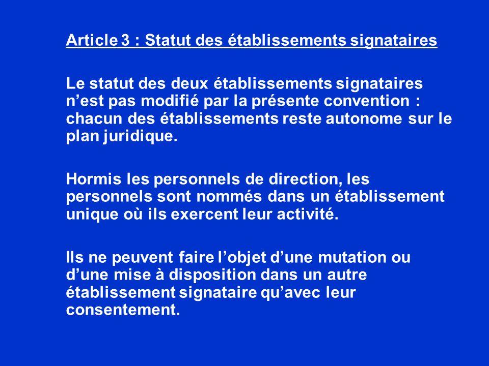 Article 3 : Statut des établissements signataires Le statut des deux établissements signataires nest pas modifié par la présente convention : chacun des établissements reste autonome sur le plan juridique.