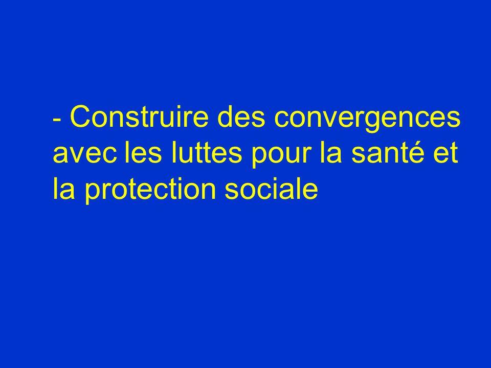 - Construire des convergences avec les luttes pour la santé et la protection sociale
