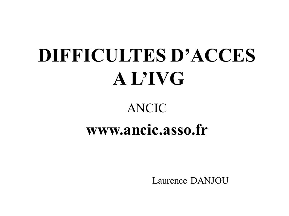 DIFFICULTES DACCES A LIVG ANCIC www.ancic.asso.fr Laurence DANJOU