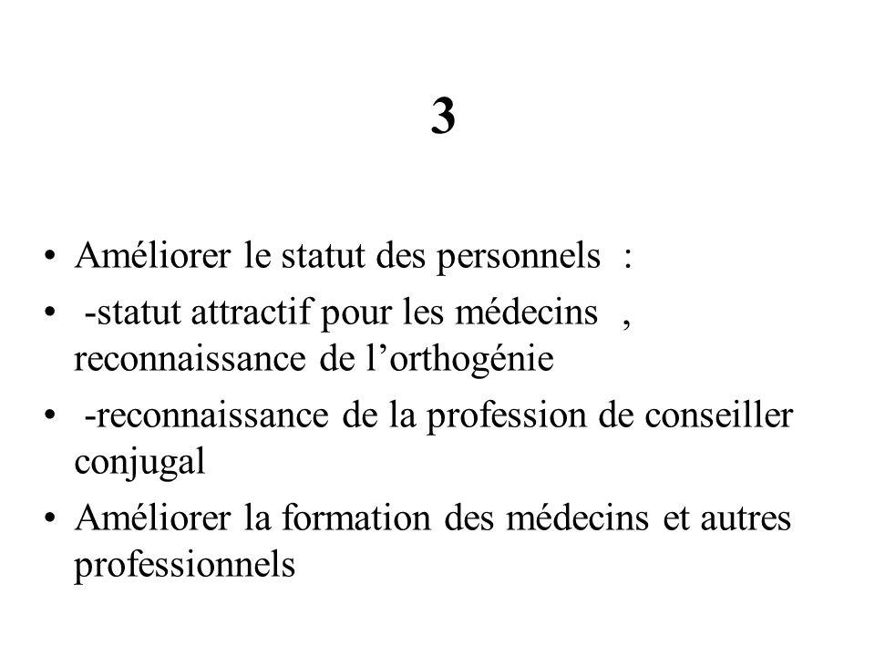 3 Améliorer le statut des personnels : -statut attractif pour les médecins, reconnaissance de lorthogénie -reconnaissance de la profession de conseill