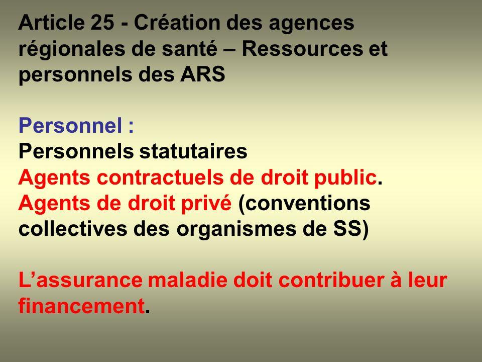 Article 25 - Création des agences régionales de santé – Ressources et personnels des ARS Personnel : Personnels statutaires Agents contractuels de dro
