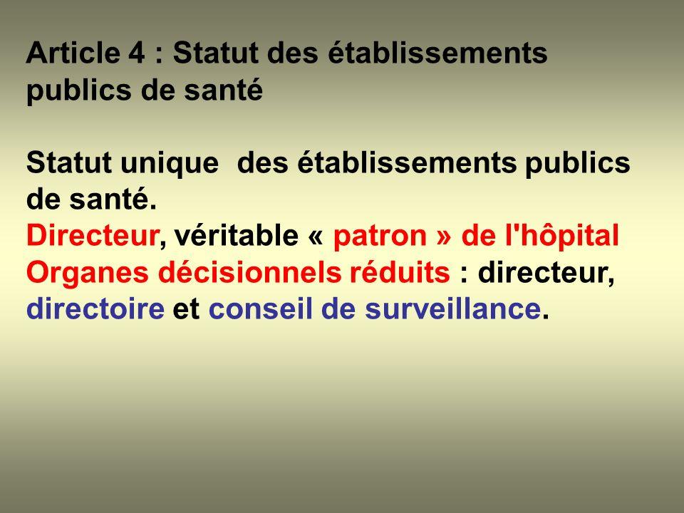 Article 4 : Statut des établissements publics de santé Statut unique des établissements publics de santé. Directeur, véritable « patron » de l'hôpital