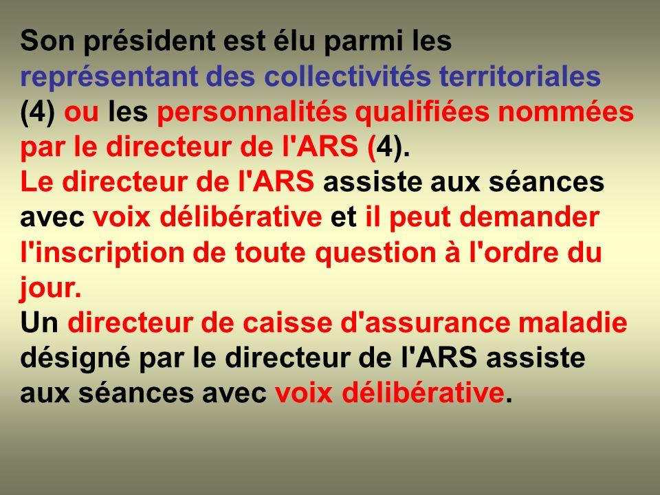 Son président est élu parmi les représentant des collectivités territoriales (4) ou les personnalités qualifiées nommées par le directeur de l'ARS (4)