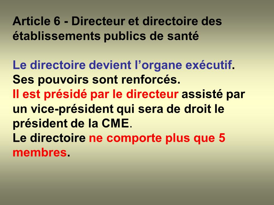 Article 6 - Directeur et directoire des établissements publics de santé Le directoire devient lorgane exécutif. Ses pouvoirs sont renforcés. Il est pr