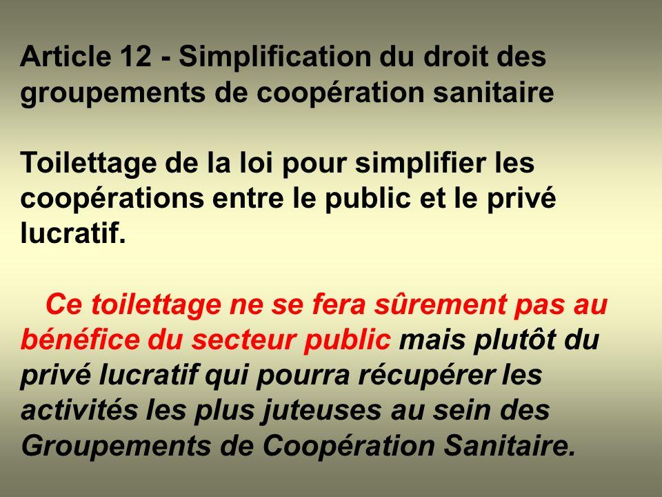 Article 12 - Simplification du droit des groupements de coopération sanitaire Toilettage de la loi pour simplifier les coopérations entre le public et