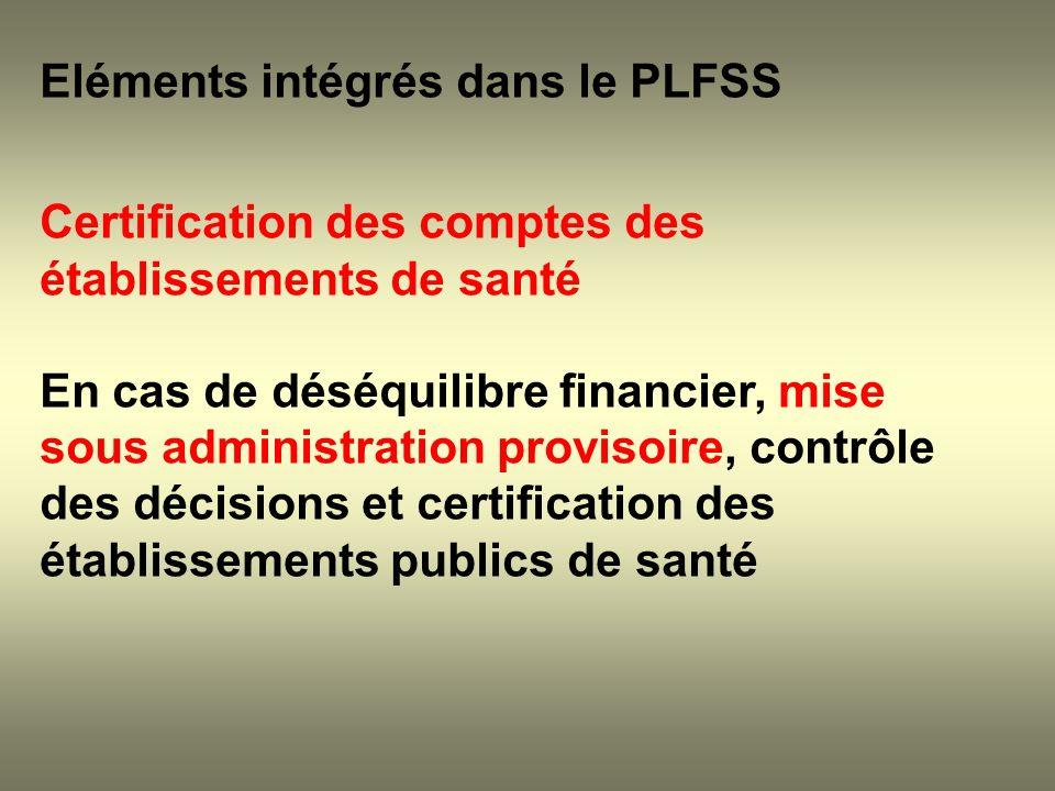 Eléments intégrés dans le PLFSS Certification des comptes des établissements de santé En cas de déséquilibre financier, mise sous administration provi