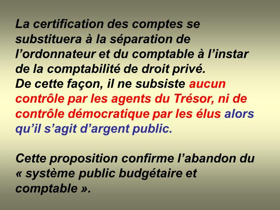 La certification des comptes se substituera à la séparation de lordonnateur et du comptable à linstar de la comptabilité de droit privé. De cette faço