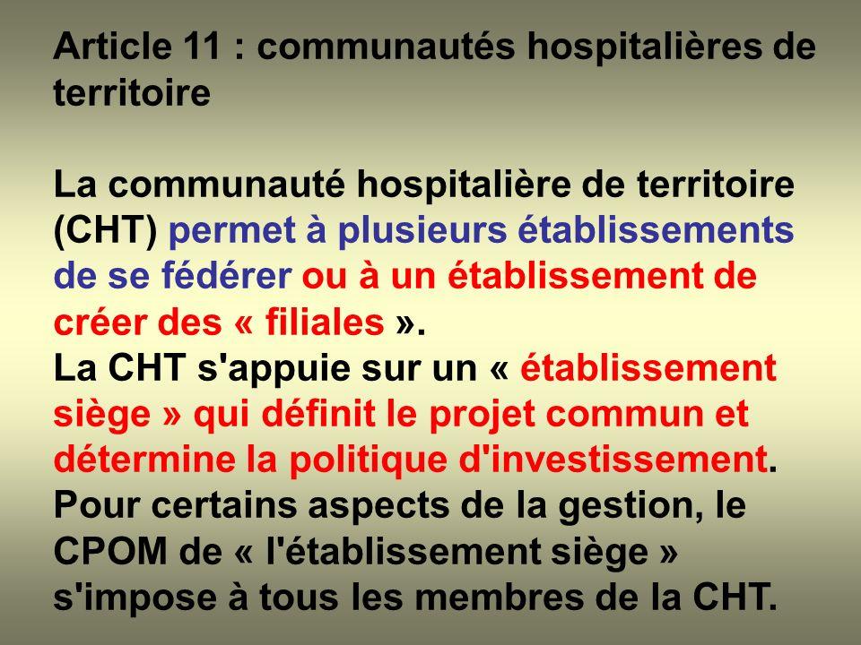 Article 11 : communautés hospitalières de territoire La communauté hospitalière de territoire (CHT) permet à plusieurs établissements de se fédérer ou