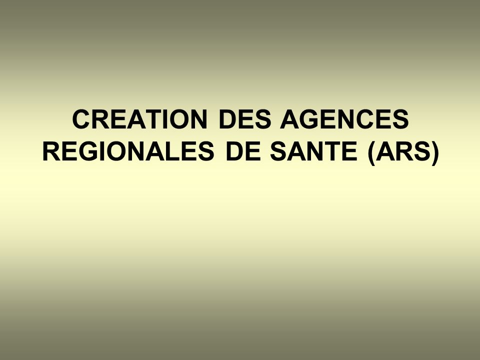 CREATION DES AGENCES REGIONALES DE SANTE (ARS)