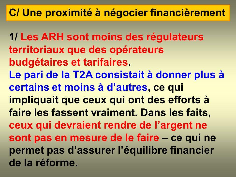 1/ Les ARH sont moins des régulateurs territoriaux que des opérateurs budgétaires et tarifaires. Le pari de la T2A consistait à donner plus à certains