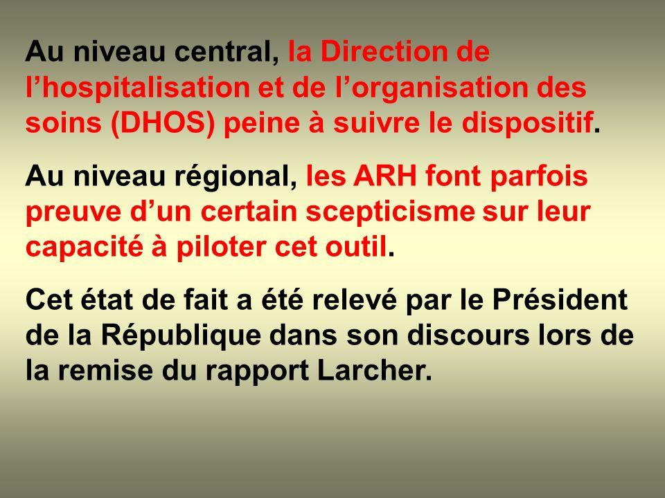 Au niveau central, la Direction de lhospitalisation et de lorganisation des soins (DHOS) peine à suivre le dispositif. Au niveau régional, les ARH fon