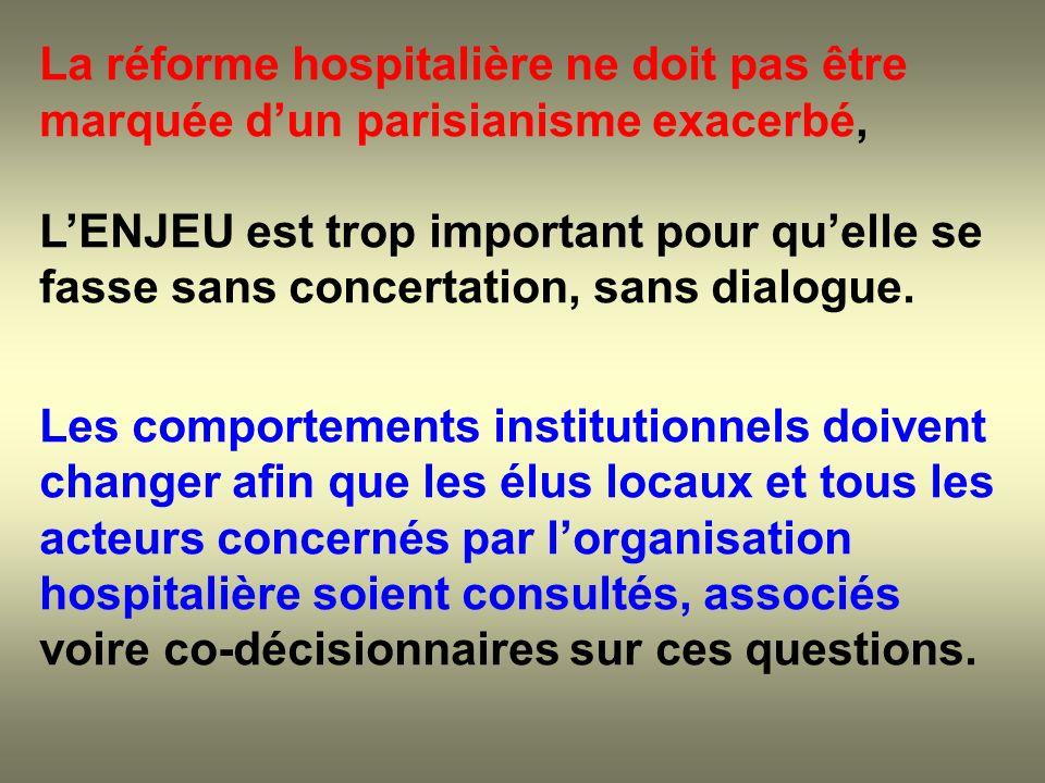 La réforme hospitalière ne doit pas être marquée dun parisianisme exacerbé, LENJEU est trop important pour quelle se fasse sans concertation, sans dia