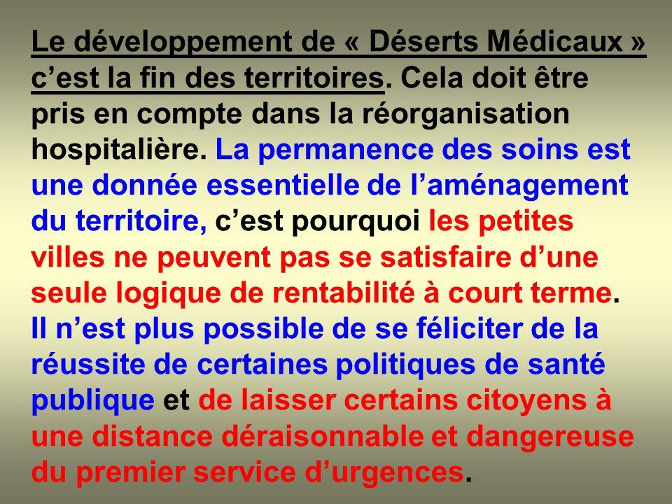 Le développement de « Déserts Médicaux » cest la fin des territoires. Cela doit être pris en compte dans la réorganisation hospitalière. La permanence