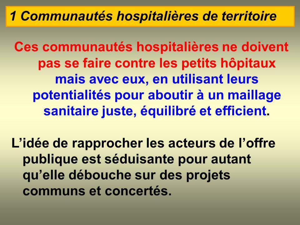 Ces communautés hospitalières ne doivent pas se faire contre les petits hôpitaux mais avec eux, en utilisant leurs potentialités pour aboutir à un mai