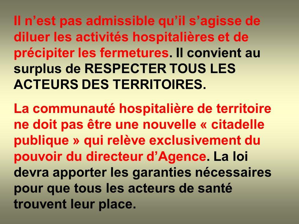Il nest pas admissible quil sagisse de diluer les activités hospitalières et de précipiter les fermetures. Il convient au surplus de RESPECTER TOUS LE