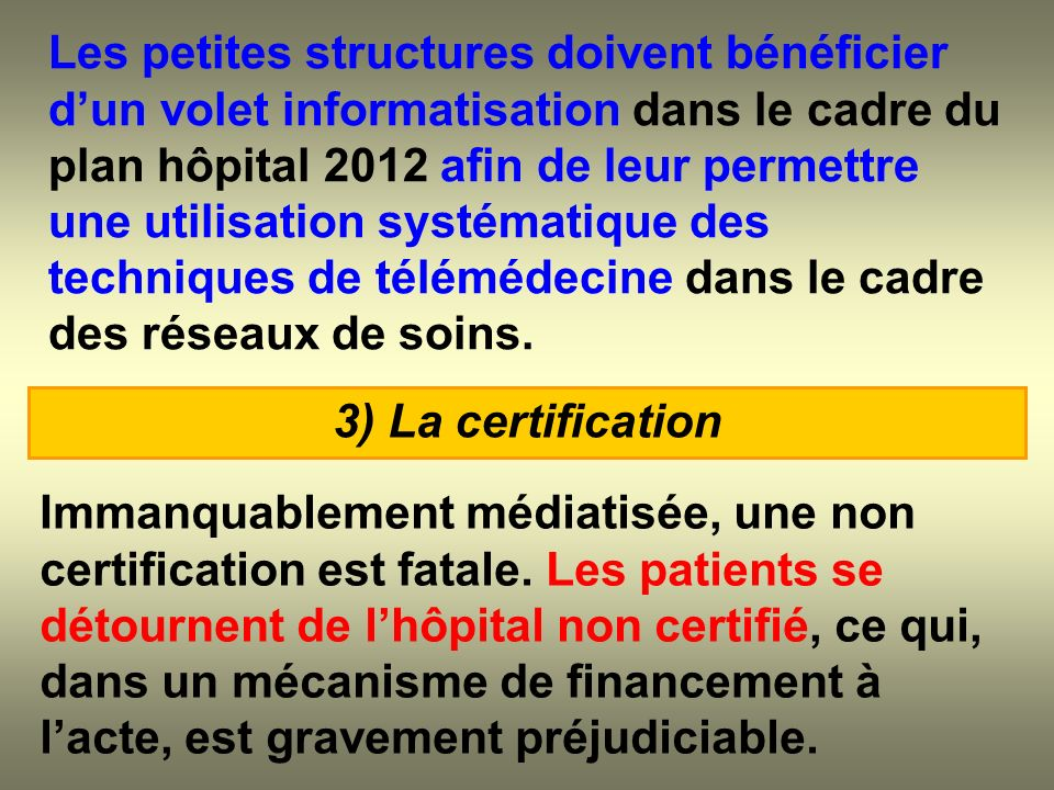 Les petites structures doivent bénéficier dun volet informatisation dans le cadre du plan hôpital 2012 afin de leur permettre une utilisation systémat