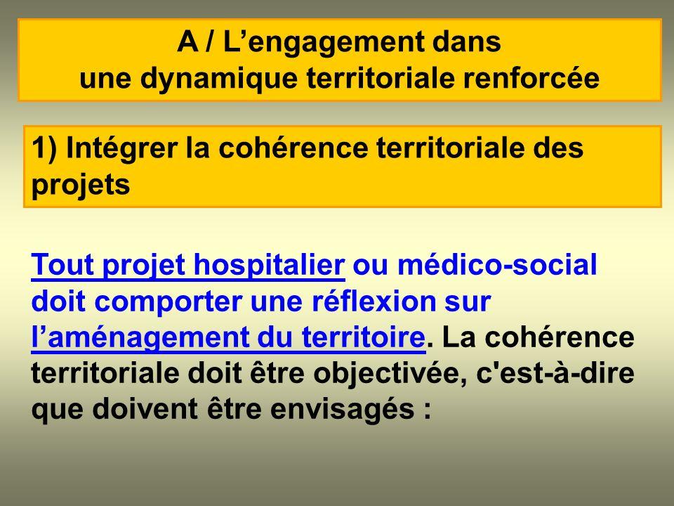 Tout projet hospitalier ou médico-social doit comporter une réflexion sur laménagement du territoire. La cohérence territoriale doit être objectivée,
