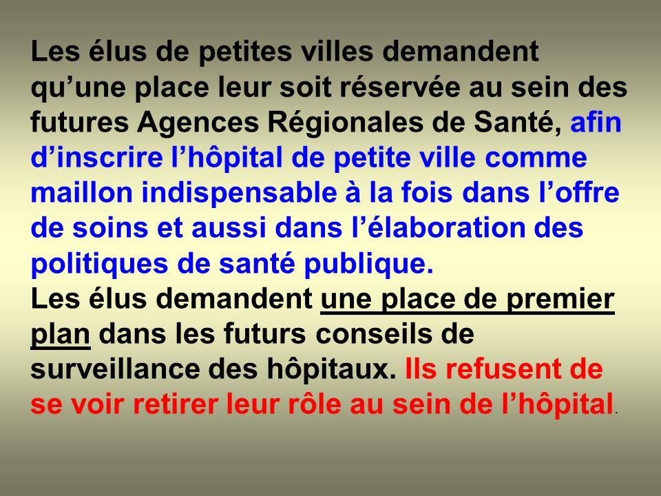 Les élus de petites villes demandent quune place leur soit réservée au sein des futures Agences Régionales de Santé, afin dinscrire lhôpital de petite