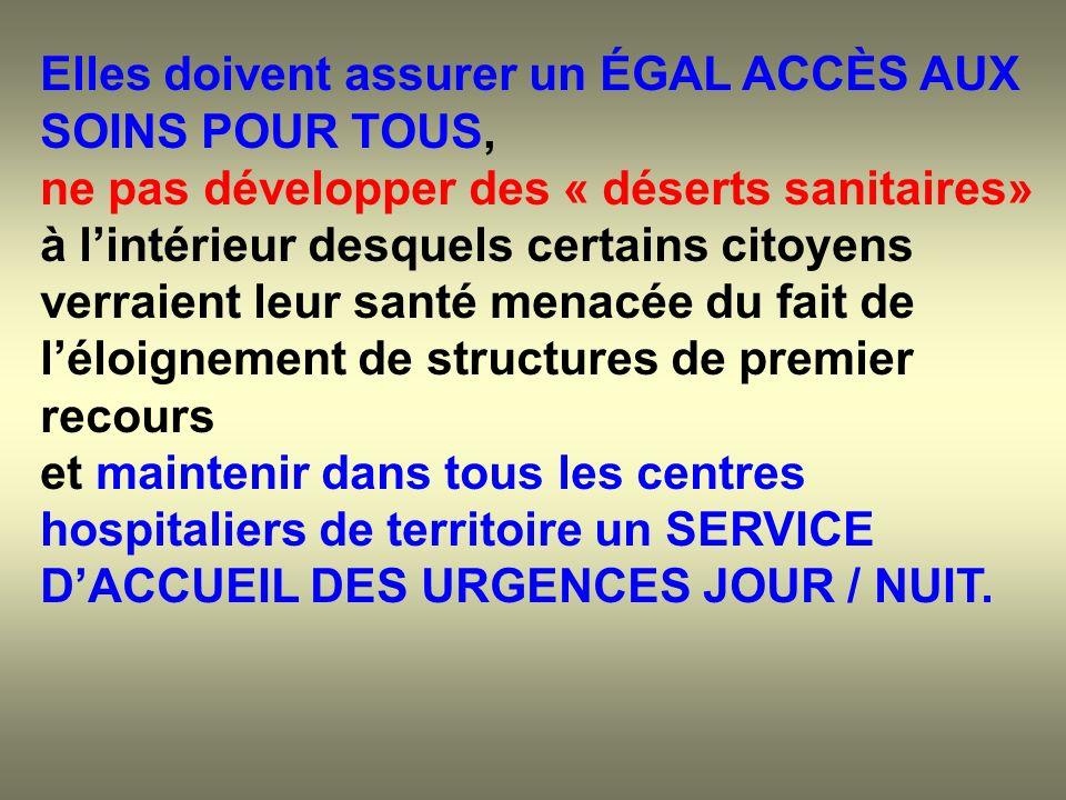Elles doivent assurer un ÉGAL ACCÈS AUX SOINS POUR TOUS, ne pas développer des « déserts sanitaires» à lintérieur desquels certains citoyens verraient