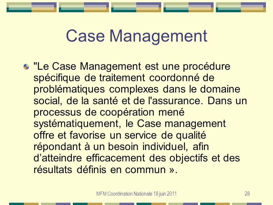MFM Coordination Nationale 18 juin 201128 Case Management