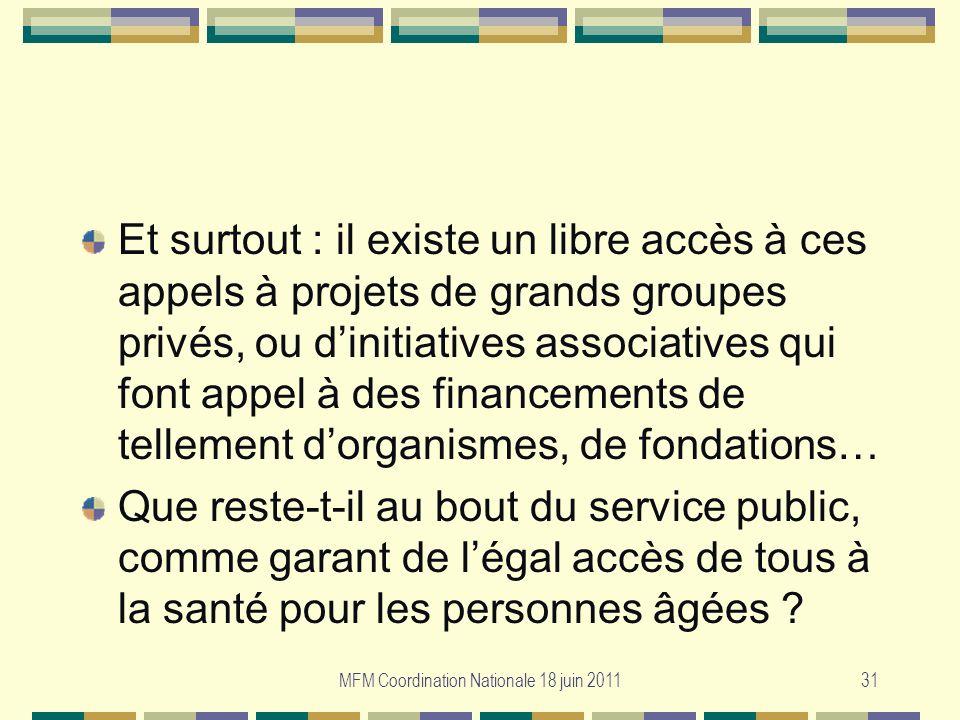 MFM Coordination Nationale 18 juin 201131 Et surtout : il existe un libre accès à ces appels à projets de grands groupes privés, ou dinitiatives assoc