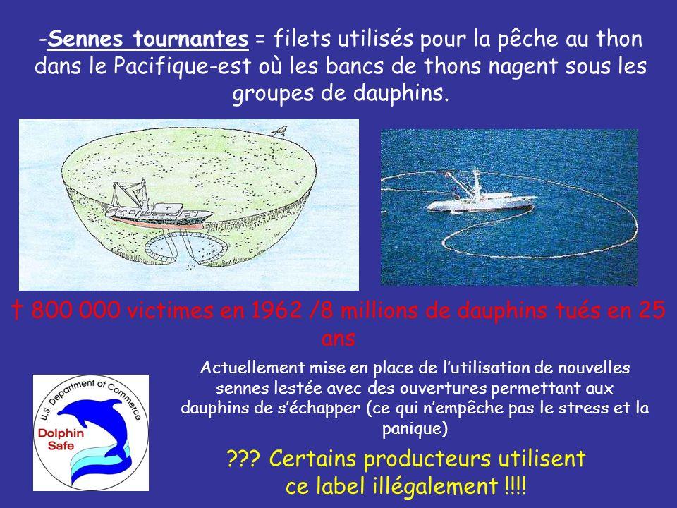 ??? Certains producteurs utilisent ce label illégalement !!!! -Sennes tournantes = filets utilisés pour la pêche au thon dans le Pacifique-est où les