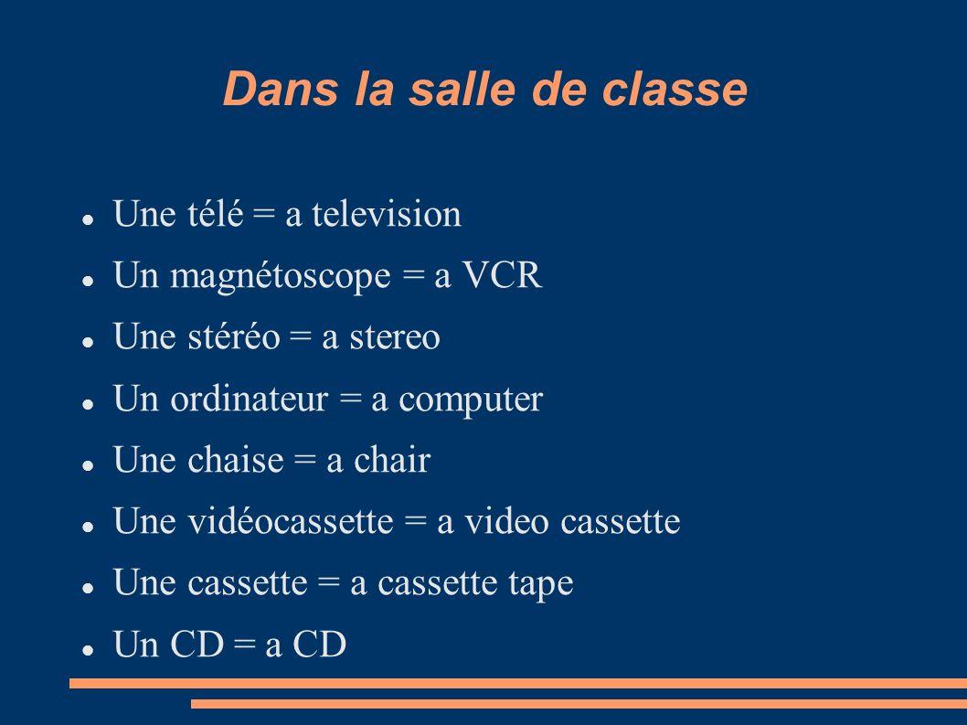 Dans la salle de classe Une télé = a television Un magnétoscope = a VCR Une stéréo = a stereo Un ordinateur = a computer Une chaise = a chair Une vidé
