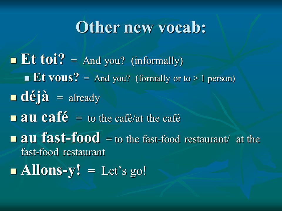 Other new vocab: Et toi. = And you. (informally) Et toi.